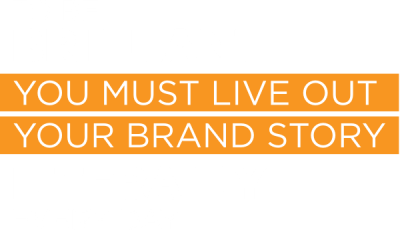 To be brilliant you must live out your brand story literally every day